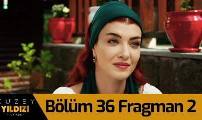 Kuzey Yıldızı İlk Aşk 36. Bölüm 2. Fragman