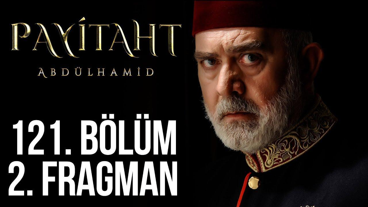 Payitaht Abdülhamid 121. Bölüm 2. Fragman