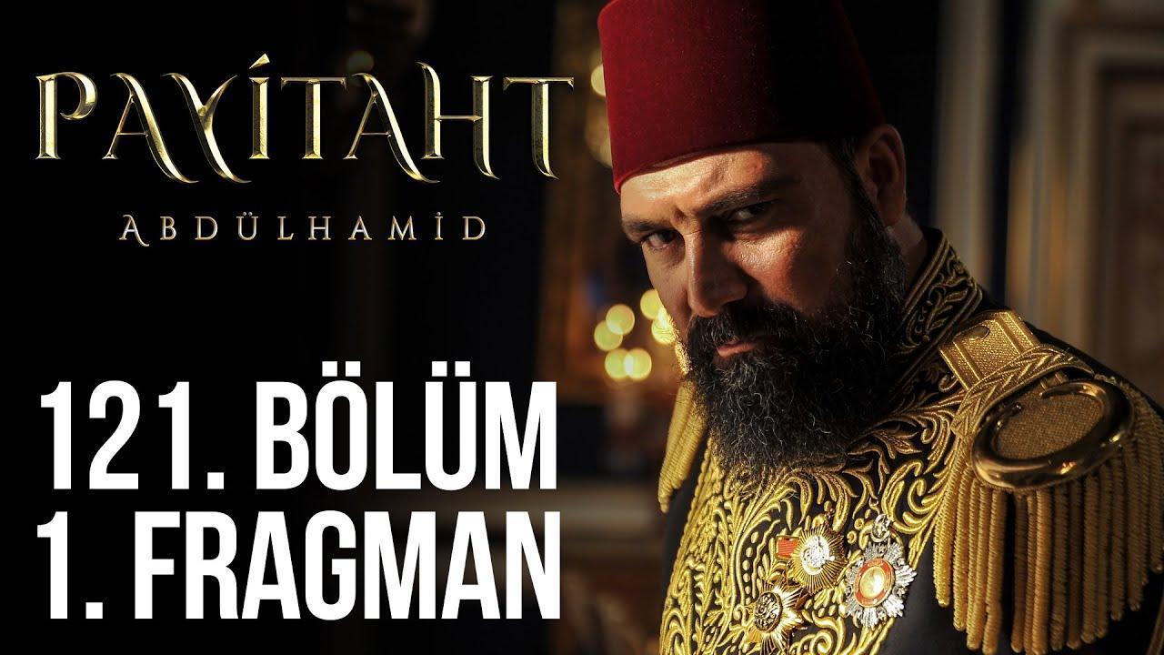 Payitaht Abdülhamid 121. Bölüm Fragmanı!