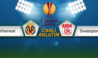 Villarreal Sivasspor Canlı Anlatım