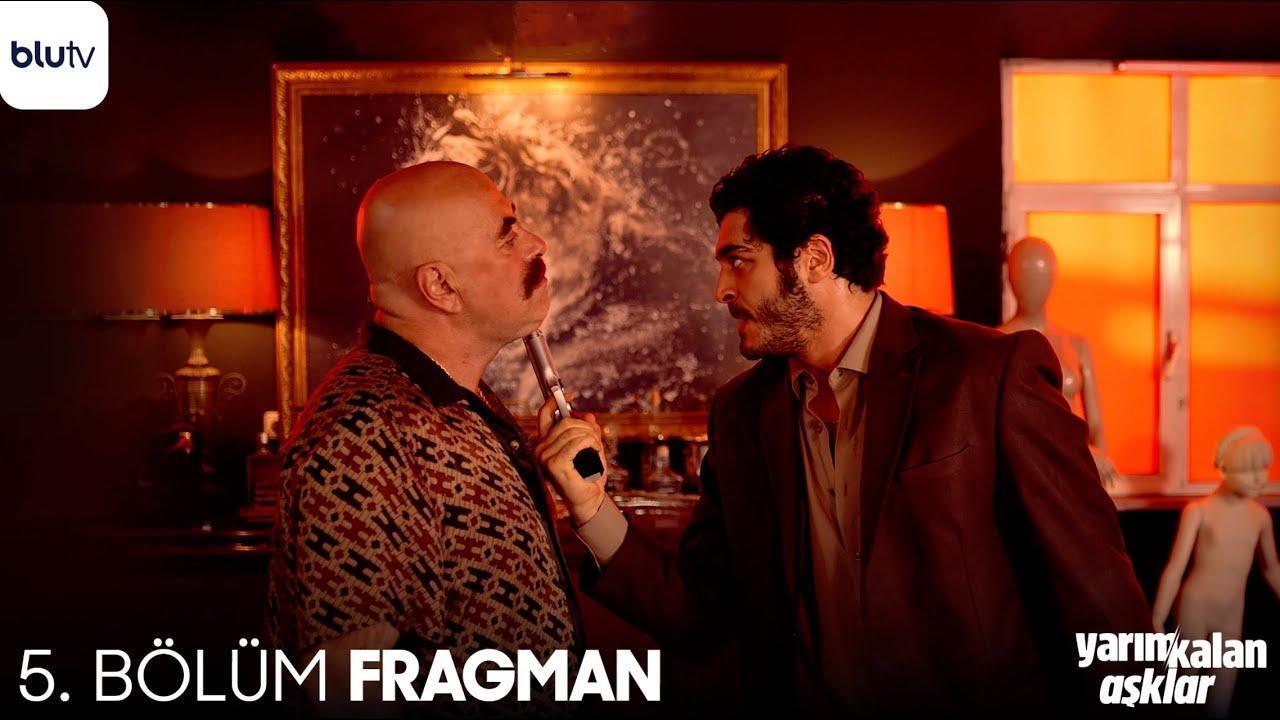 Yarım Kalan Aşklar 5. Bölüm Fragman