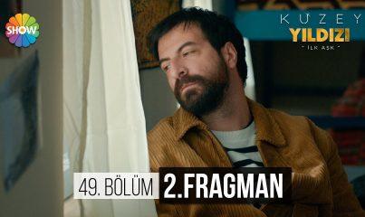 Kuzey Yıldızı İlk Aşk 49. Bölüm 2. Fragman